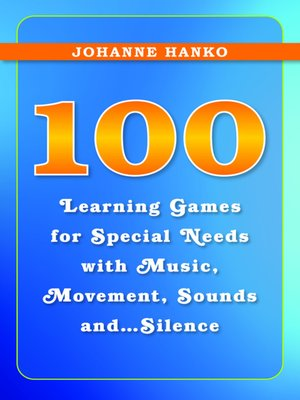cover image of 100 Learning Games for Special Needs with Music, Movement, Sounds and...Silence