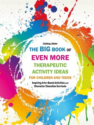 cover image of The Big Book of EVEN MORE Therapeutic Activity Ideas for Children and Teens