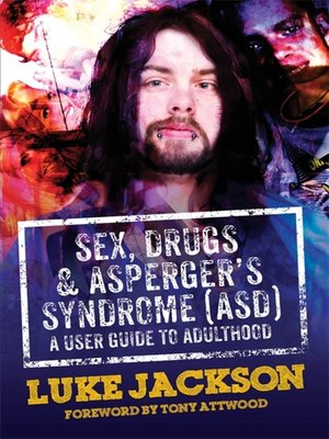 cover image of Sex, Drugs and Asperger's Syndrome (ASD)