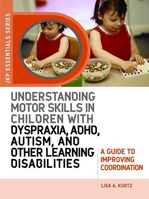 cover image of Understanding Motor Skills in Children with Dyspraxia, ADHD, Autism, and Other Learning Disabilities