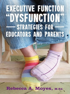 cover image of Executive Function Dysfunction--Strategies for Educators and Parents