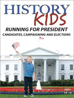 cover image of History Kids: Running for President