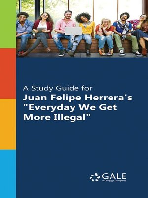 "cover image of A Study Guide for Juan Felipe Herrera's ""Everyday We Get More Illegal"""