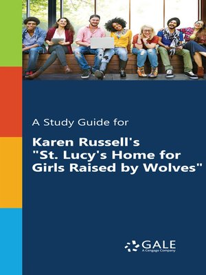 "cover image of A Study Guide for Karen Russell's ""St. Lucy's Home for Girls Raised by Wolves"""