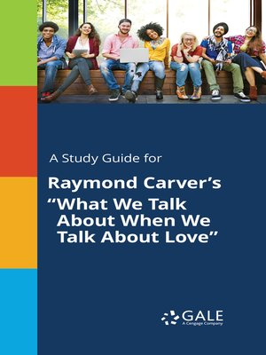 "cover image of A Study Guide for Raymond Carver's ""What We Talk About When We Talk About Love"""