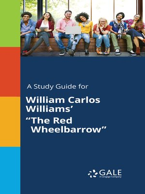 "cover image of A Study Guide for William Carlos Williams' ""The Red Wheelbarrow"""