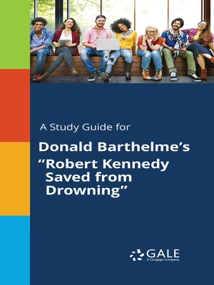 """cover image of A Study Guide for Donald Barthelme's """"Robert Kennedy Saved from Drowning"""""""