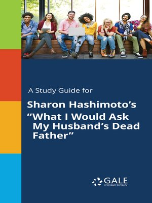 """cover image of A Study Guide for Sharon Hashimoto's """"What I Would Ask My Husband's Dead Father"""""""