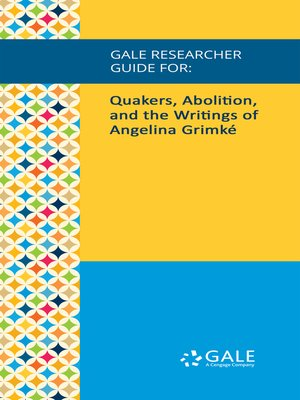cover image of Gale Researcher Guide for: Quakers, Abolition, and the Writings of Angelina Grimké