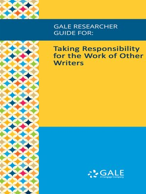 cover image of Gale Researcher Guide for: Taking Responsibility for the Work of Other Writers