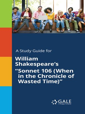 """cover image of A Study Guide for William Shakespeare's """"Sonnet 106 (When in the Chronicle of Wasted Time)"""""""