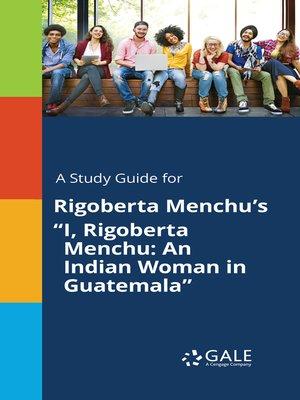"""cover image of A Study Guide for Rigoberta Menchu's """"I, Rigoberta Menchu: An Indian Woman in Guatemala"""""""