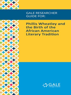 cover image of Gale Researcher Guide for: Phillis Wheatley and the Birth of the African American Literary Tradition