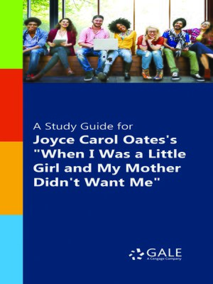 "cover image of A Study Guide for Joyce Carol Oates's ""When I Was a Little Girl and My Mother Didn't Want Me """