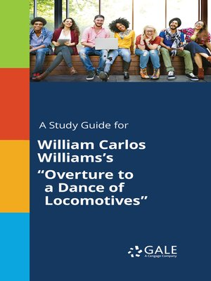 "cover image of A Study Guide for William Carlos Williams's ""Overture to a Dance of Locomotives"""