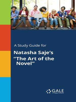 "cover image of A Study Guide for Natasha Saje's ""The Art of the Novel"""