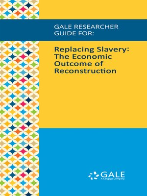 cover image of Gale Researcher Guide for: Replacing Slavery: The Economic Outcome of Reconstruction