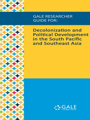 cover image of Gale Researcher Guide for: Decolonization and Political Development in the South Pacific and Southeast Asia