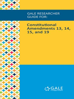 cover image of Gale Researcher Guide for: Constitutional Amendments 13, 14, 15, and 19