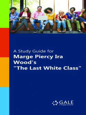 """cover image of A Study Guide for Marge Piercy and Ira Wood's """"The Last White Class"""""""