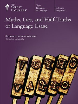 cover image of Myths, Lies, and Half-Truths of Language Usage