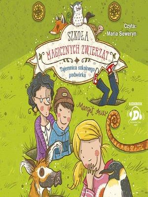 cover image of Szkoła magicznych zwierzątTajemnica szkolnego podwórka