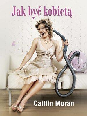 cover image of Jak być kobietą