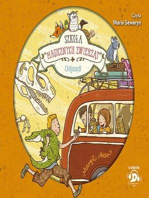 cover image of Szkoła magicznych zwierząt. Odjazd