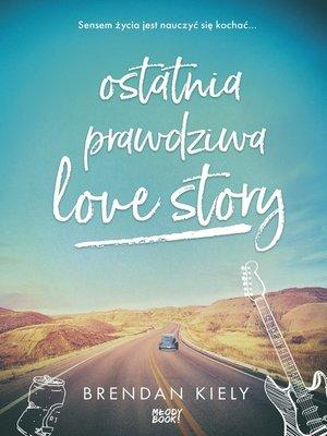 cover image of Ostatnia prawdziwa love story
