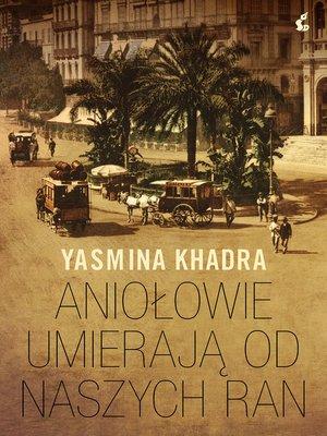 cover image of Aniołowie umierają od naszych ran