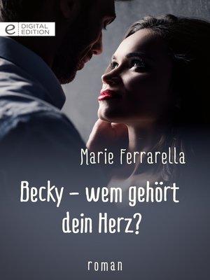 cover image of Becky--wem gehört dein Herz?