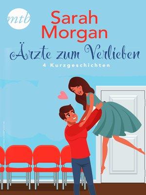 cover image of Sarah Morgan--Ärzte zum Verlieben--4 Kurzgeschichten
