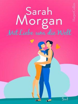 cover image of Sarah Morgan--Mit Liebe um die Welt