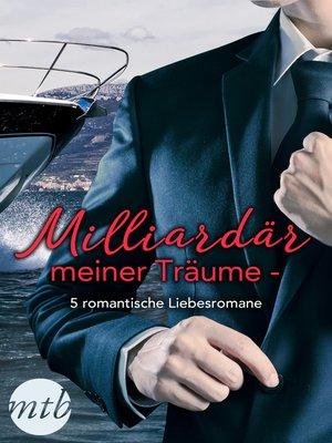 cover image of Milliardär meiner Träume--5 romantische Liebesromane