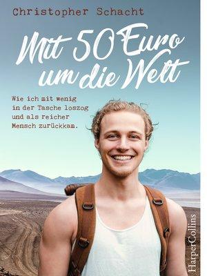 cover image of Mit 50 Euro um die Welt--Wie ich mit wenig in der Tasche loszog und als reicher Mensch zurückkam