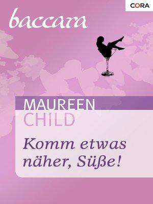 cover image of Komm etwas näher, Süße!