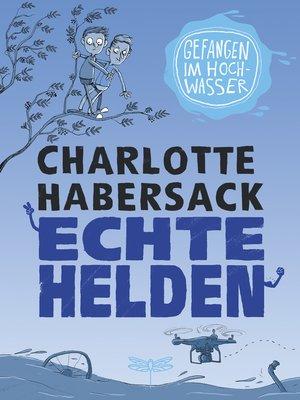 cover image of Echte Helden--Gefangen im Hochwasser