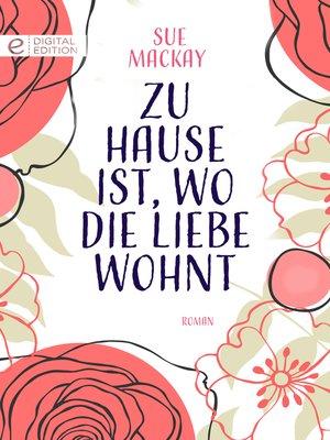cover image of Zu Hause ist, wo die Liebe wohnt