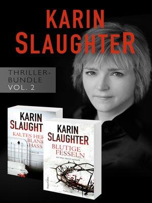 cover image of Karin Slaughter Thriller-Bundle Volume 2 (Kaltes Herz, blanker Hass / Blutige Fesseln)