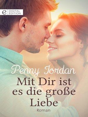 cover image of Mit Dir ist es die große Liebe