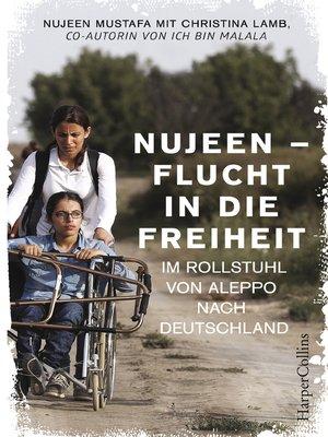 cover image of Nujeen--Flucht in die Freiheit. Im Rollstuhl von Aleppo nach Deutschland