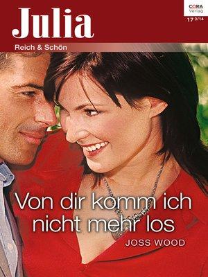 cover image of Von dir komm ich nicht mehr los