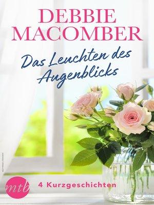 cover image of Debbie Macomber--Das Leuchten des Augenblicks--4 Kurzgeschichten