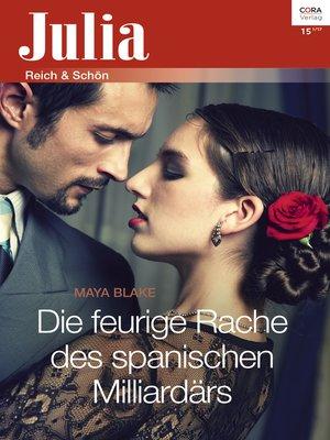 cover image of Die feurige Rache des spanischen Milliardärs