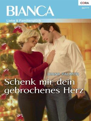 cover image of Schenk mir dein gebrochenes Herz