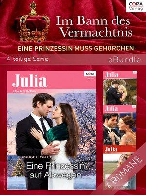 cover image of Im Bann des Vermächtnis--Eine Prinzessin muss gehorchen (4-teilige Serie)
