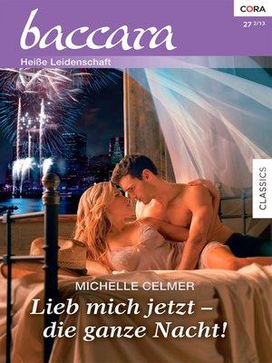 cover image of Lieb mich jetzt—die ganze Nacht!