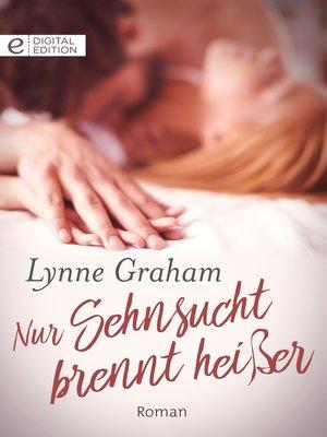 cover image of Nur Sehnsucht brennt heißer