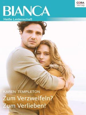 cover image of Zum Verzweifeln? Zum Verlieben!