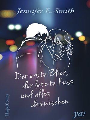 cover image of Der erste Blick, der letzte Kuss und alles dazwischen